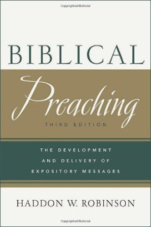 Biblical Preaching: The Development and Delivery of Expository Message